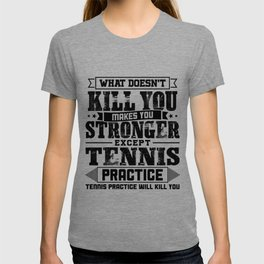 What Doesn't Kill Makes You Stronger Except Tennis Practice Player Coach Gift T-shirt