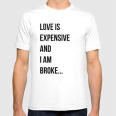 Love is expensive and I am broke... White SMALL Mens Fitted Tee