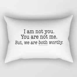 I am not you, You are not me. But, we are both worthy. Rectangular Pillow