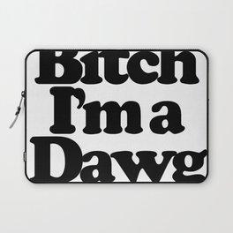 Bitch I'm a Dawg Laptop Sleeve