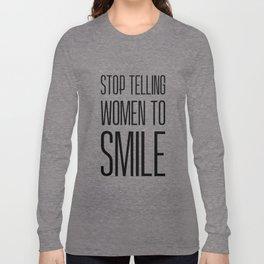 Stop Telling Women To Smile Long Sleeve T-shirt