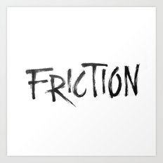 Friction Art Print