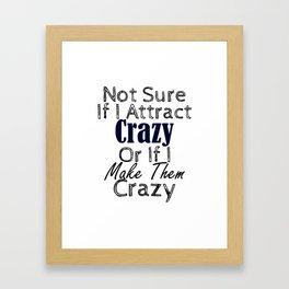 Yeah, I Make Them Crazy Framed Art Print