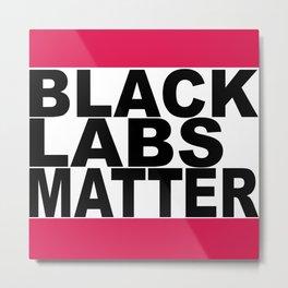 Black Labs Matter Metal Print