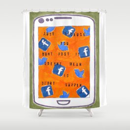 Just Because You Don't Post It Doesn't Mean It Didn't Happen Shower Curtain