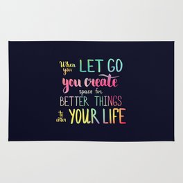 When you let go you create space for better things to enter your life Rug