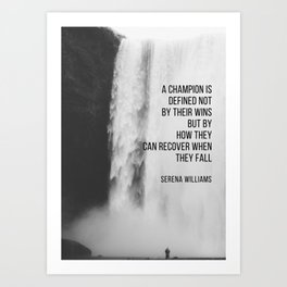 Serena Williams: A champion is defined not by their wins but by how they can recover when they fall. Art Print