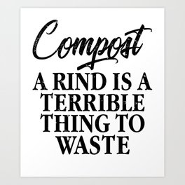 Compost. A Rind Is A Terrible Thing to Waste Eco Art Print