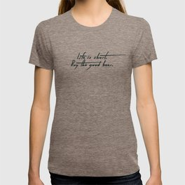 Life is Short, Buy the Good Beer T-shirt