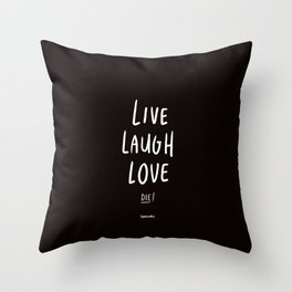 Live Laugh Love... Die! - White Throw Pillow