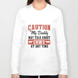caution my daddy my talk about cows at any time dad t-shirts Long Sleeve T-shirt