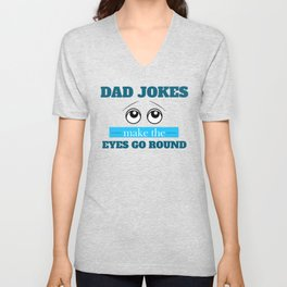 Dad Jokes Make the Eyes Go Round Unisex V-Neck