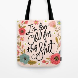 Pretty Swe*ry: I'm Too Old for This Shit Tote Bag