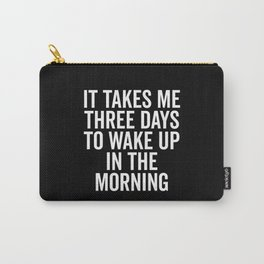 Three Days Wake Up Funny Quote Carry-All Pouch