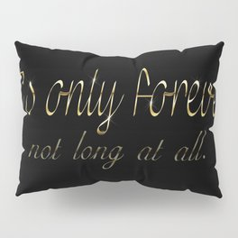 It's Only Forever Pillow Sham