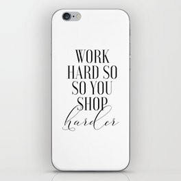 Work Hard So You Can Shop Harder, Shopping Quote, Shop Harder iPhone Skin