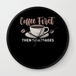 Coffee First Then Mortgages Wall Clock