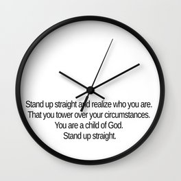 Stand up straight and realize who you are Wall Clock
