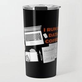 I Run On Data And Coffee Travel Mug