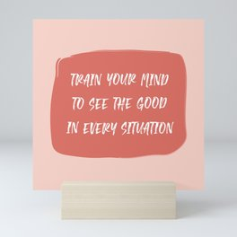 Train Your Mind to See the Good in Every Situation pink and red Mini Art Print