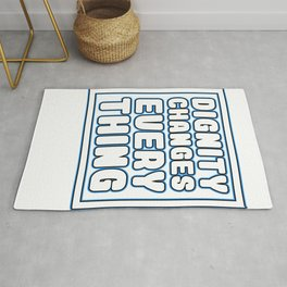 Cool & Inspirational Dignity Tee Design Dignity changes everything Rug
