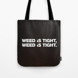 Weed is Tight Tote Bag
