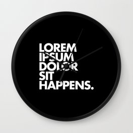LOREM IPSUM DOLOR SIT HAPPENS Wall Clock