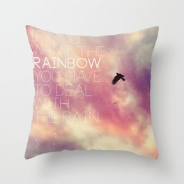 """If You Want the Rainbow You Have to Deal With the Rain"" Throw Pillow"