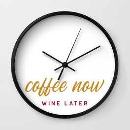 Coffee now, wine later Wall Clock
