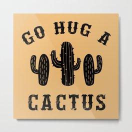 Hug A Cactus Funny Offensive Saying Metal Print