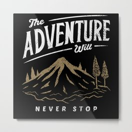 Outdoors The Adventure will never stop Metal Print