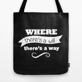 Where there's a will, there's a way Tote Bag