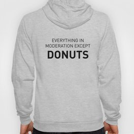 Everything in moderation except donuts Hoody