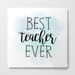 Best Teacher Ever Metal Print