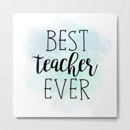 Best Teacher Ever Metal Print