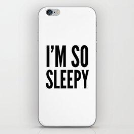 I'M SO SLEEPY iPhone Skin