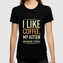I like coffee, my KITTEN and maybe 3 people T-shirt