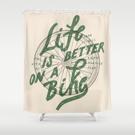 Life Is Better On A Bike Shower Curtain