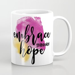 Embrace Stubborn Hope Coffee Mug