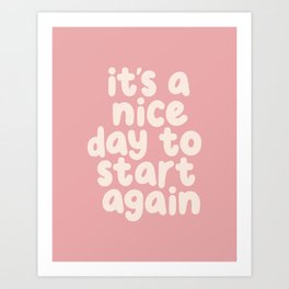 Its a Nice Day to Start Again Art Print