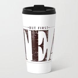 But First, Tea Metal Travel Mug
