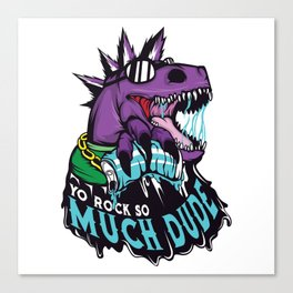 """Illustration Of a Dinosaur With Typography Saying """"Yo Rock So Much Dude!"""" T-shirt Design Amaxing Canvas Print"""