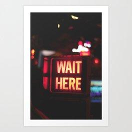 Wait Here. Art Print