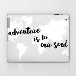 Adventure is in our Soul Laptop & iPad Skin