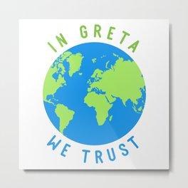 In Greta We Trust Climate Change Activism T-Shirt Metal Print