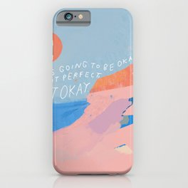 It's Going To Be Okay iPhone Case