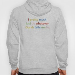 I pretty much just do whatever Oprah tells me to Hoody