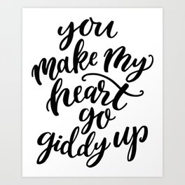 You make my heart go giddy up, Modern typography Art Print