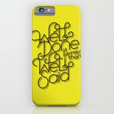 Well Done is better than Well Said iPhone 6s Slim Case