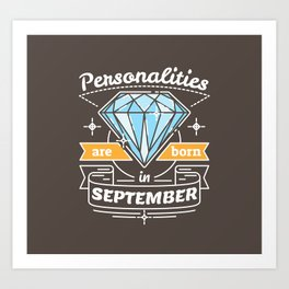 Personalities are Born in September Art Print